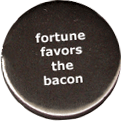 fortune favors the bacon