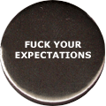 FUCK YOUR EXPECTATIONS