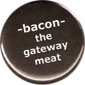 bacon - the gateway meat