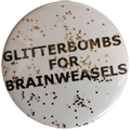 GLITTERBOMBS FOR BRAINWEASELS (With real glitter!)