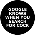 GOOGLE KNOWS WHEN YOU SEARCH FOR COCK