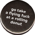go take a flying fuck at a rolling donut
