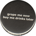 grope me now buy me drinks later
