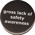gross lack of safety awareness
