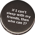 if I can't sleep with my friends, then who can I?