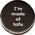 I'm made of tofu