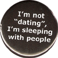 "I'm not ""dating"", I'm sleeping with people"