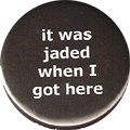 it was jaded when I got here