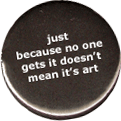 just because no one gets it doesn't mean it's art