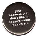 just because you don't like it doesn't mean it's not art