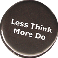 Less Think More Do