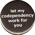 let my codependency work for you