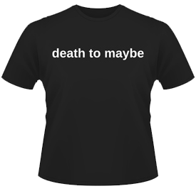 death to maybe shirt