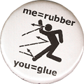 me=rubber you=glue