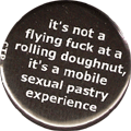 it's not a flying fuck at a rolling doughnut, it's a mobile sexual pastry experience