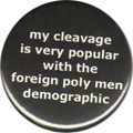 my cleavage is very popular with the foreign poly men demographic