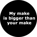 My make is bigger than your make