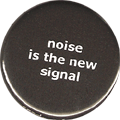 noise is the new signal