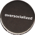 oversocialized