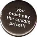 you must pay the cuddle price!!!
