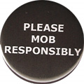 PLEASE MOB RESPONSIBLY
