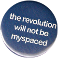 the revolution will not be myspaced