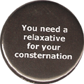 You need a relaxative for your consternation