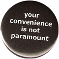 your convenience is not paramount