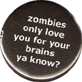 zombies only love you for your brains ya know?