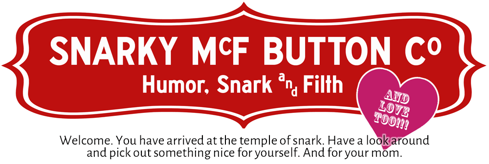 Snarky McF Button Co.