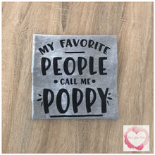 Load image into Gallery viewer, My favourite people call me Poppy design