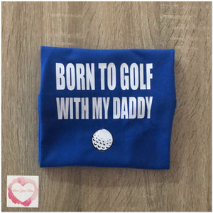 Born to golf with my daddy design