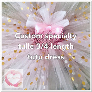 *Custom specialty tulle 3/4 Tutu dress