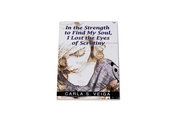 In the Strength to Find My Soul, I Lost the Eyes of Scrutiny Poetry Book 2015
