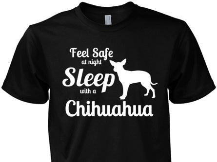 Chihuahua Shirt - Feel Safe Sleep With A Chihuahua
