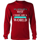 Chihuahua Shirt - My Chihuahua Is The Best In The Whole World!