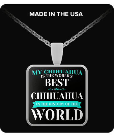 Chihuahua Shirt - My Chihuahua Is The Best In The World Necklace
