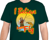 Fishing Shirt - I Believe I Can Fly Fishing T-Shirt