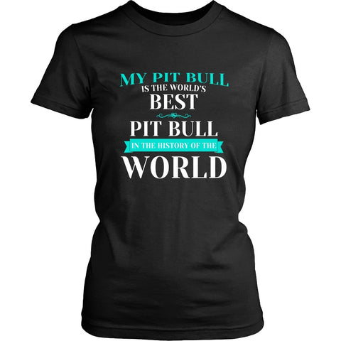 Pit Bull Shirt - My Pit Bull Is The Best In The World