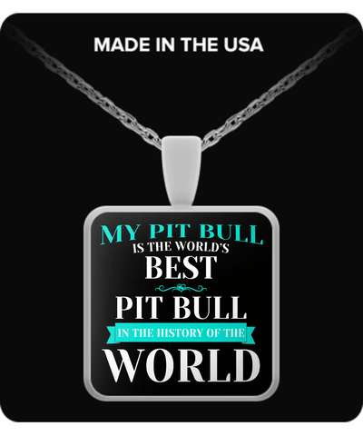 Pit Bull Shirt - My Pit Bull Is The Best Necklace