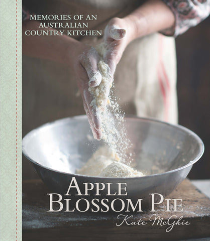 Apple Blossom Pie - Memories of an Australian Country Kitchen by Kate McGhie