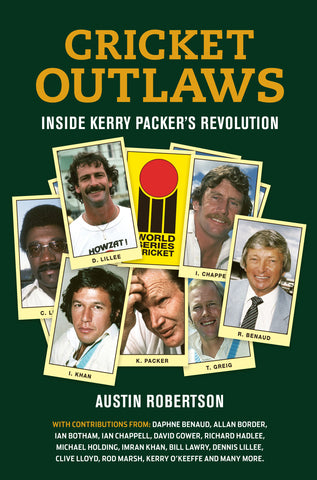 Cricket Outlaws - Inside Kerry Packer's World Series Revolution by Austin Robertson