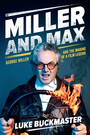 Miller and Max - George Miller and the making of a film legend