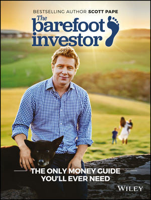 The Barefoot Investor -  The Only Money Guide You'll Ever Need by Scott Pape