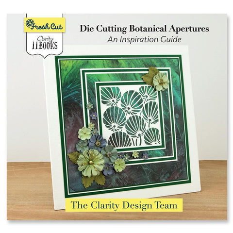 Clarity ii Book: Die Cutting Botanical Apertures Guide