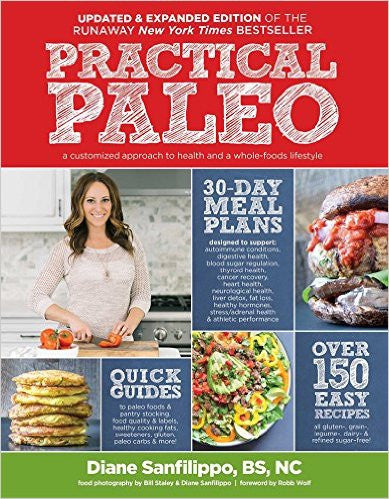 Practical Paleo, 2nd Edition A Customized Approach to Health and a Whole-Foods Lifestyle [Book]