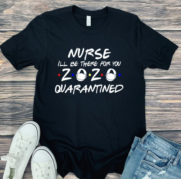 "Nurse ""I'll Be There For You"" 2020 Tee"