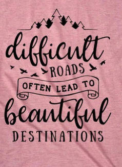 Difficult Roads Lead to Beautiful DestinationsTee