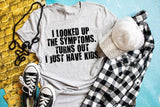 I Looked Up the Symptoms - I Have Kids Tee