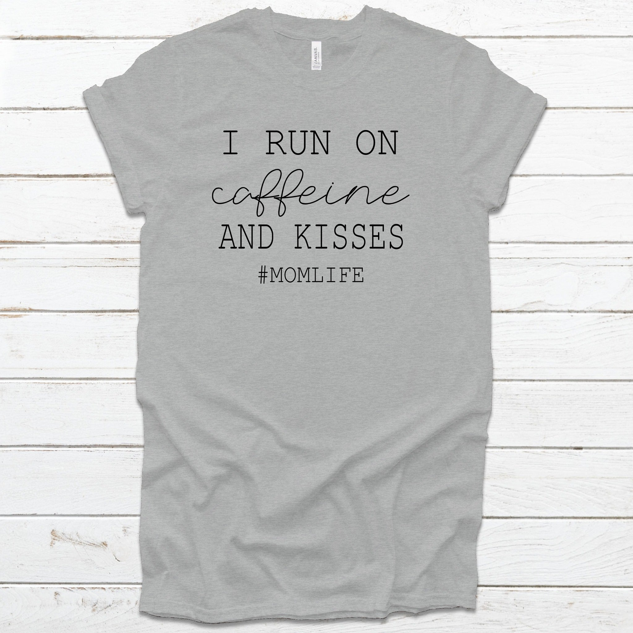 I Run on Caffeine and Kisses Mom Tee